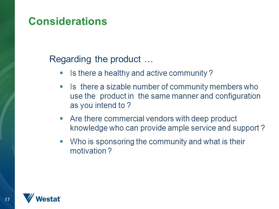 17 Considerations Regarding the product …  Is there a healthy and active community .