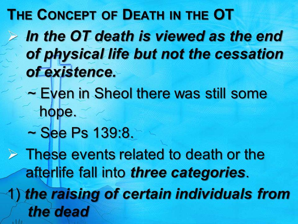 ~ 1Ki 17:17-24 ~ 2Ki 4:18-37 ~ 2Ki 13:20-21 ~ known as revitalization or resuscitation but eventually died again 2) taken by God from this life into another realm ~ Enoch (Gen 5:24) ~ Elijah (2Ki 2:10 -11)