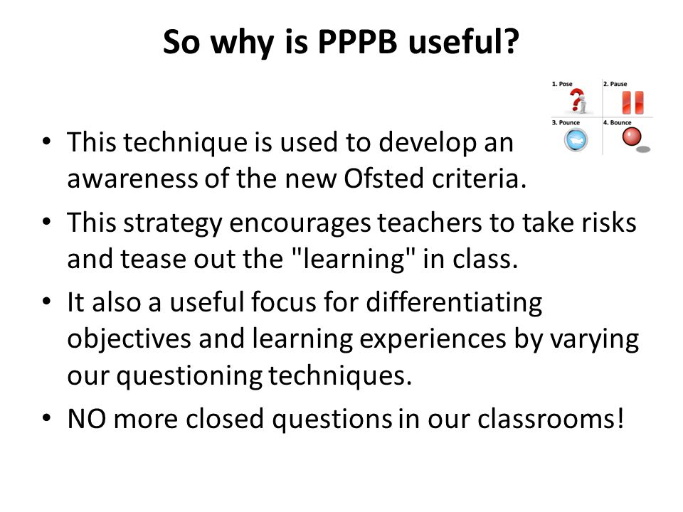 So why is PPPB useful. This technique is used to develop an awareness of the new Ofsted criteria.