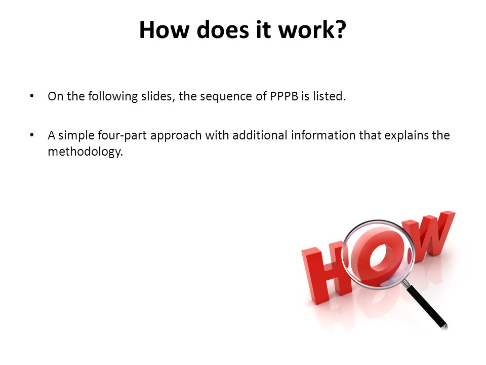 How does it work. On the following slides, the sequence of PPPB is listed.