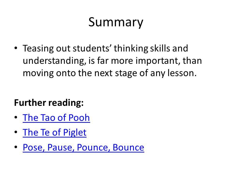 Summary Teasing out students' thinking skills and understanding, is far more important, than moving onto the next stage of any lesson.