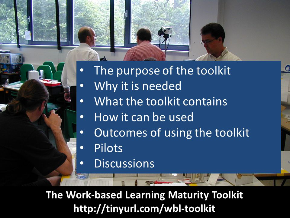 The toolkit helps users/institutions to: Assess current performance in work-based learning.