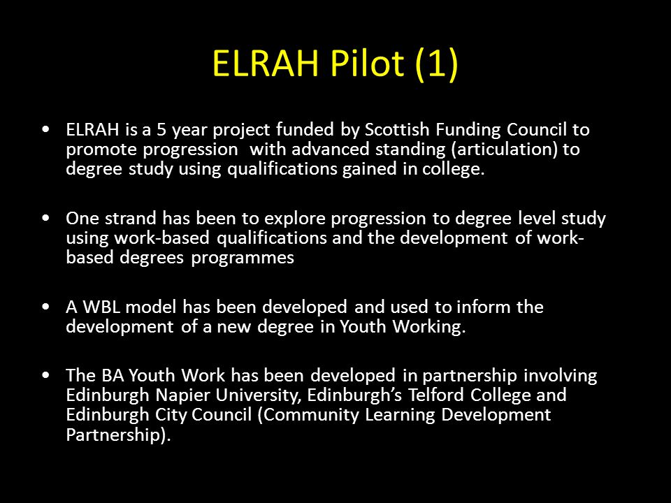 ELRAH Pilot (1) ELRAH is a 5 year project funded by Scottish Funding Council to promote progression with advanced standing (articulation) to degree st