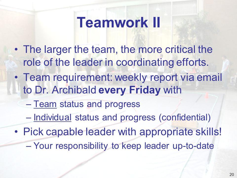 20 Teamwork II The larger the team, the more critical the role of the leader in coordinating efforts.