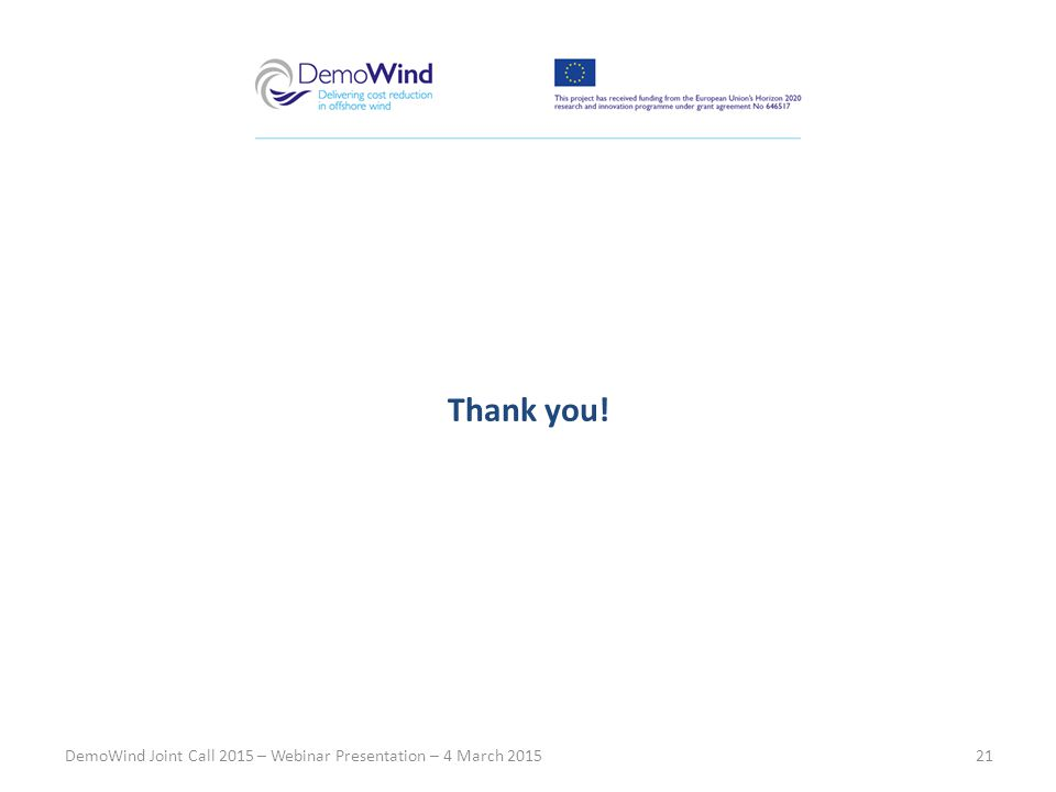 DemoWind Joint Call 2015 – Webinar Presentation – 4 March 201521 Thank you!