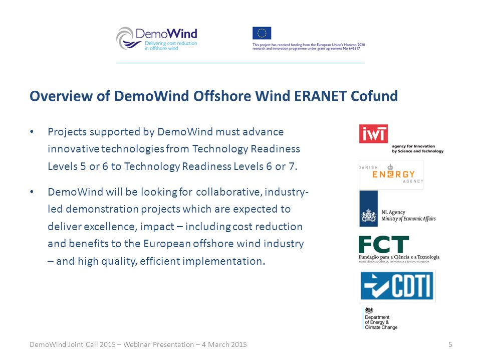 Projects supported by DemoWind must advance innovative technologies from Technology Readiness Levels 5 or 6 to Technology Readiness Levels 6 or 7.