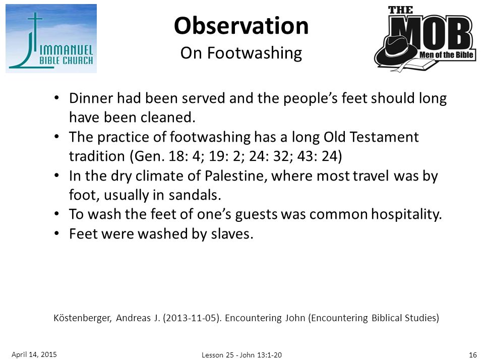 16 April 14, 2015 Lesson 25 - John 13:1-20 Dinner had been served and the people's feet should long have been cleaned.