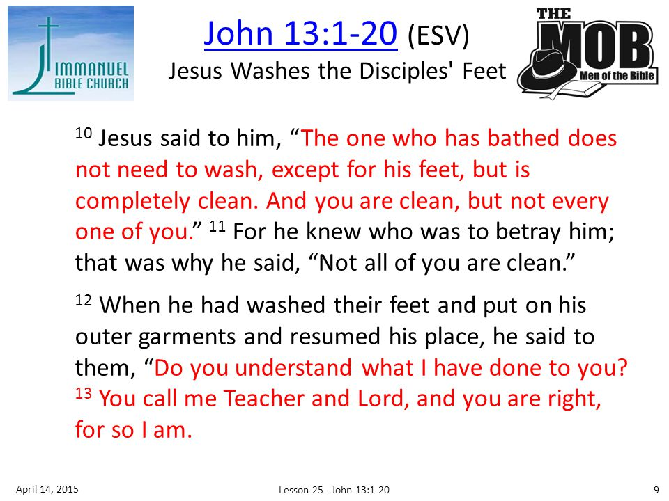 10 Jesus said to him, The one who has bathed does not need to wash, except for his feet, but is completely clean.