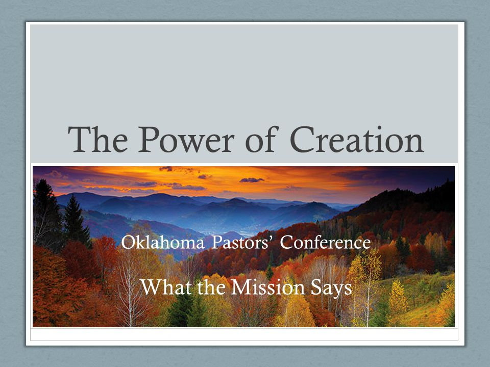 The Power of Creation Oklahoma Pastors' Conference What the Mission Says