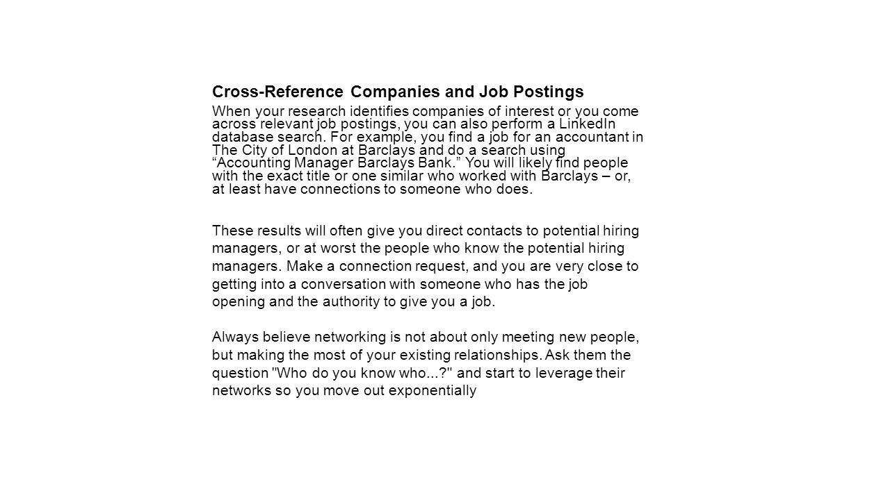 Cross-Reference Companies and Job Postings When your research identifies companies of interest or you come across relevant job postings, you can also perform a LinkedIn database search.