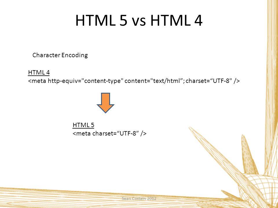 HTML 5 vs HTML 4 Character Encoding HTML 4 HTML 5 Sean Costain 2012