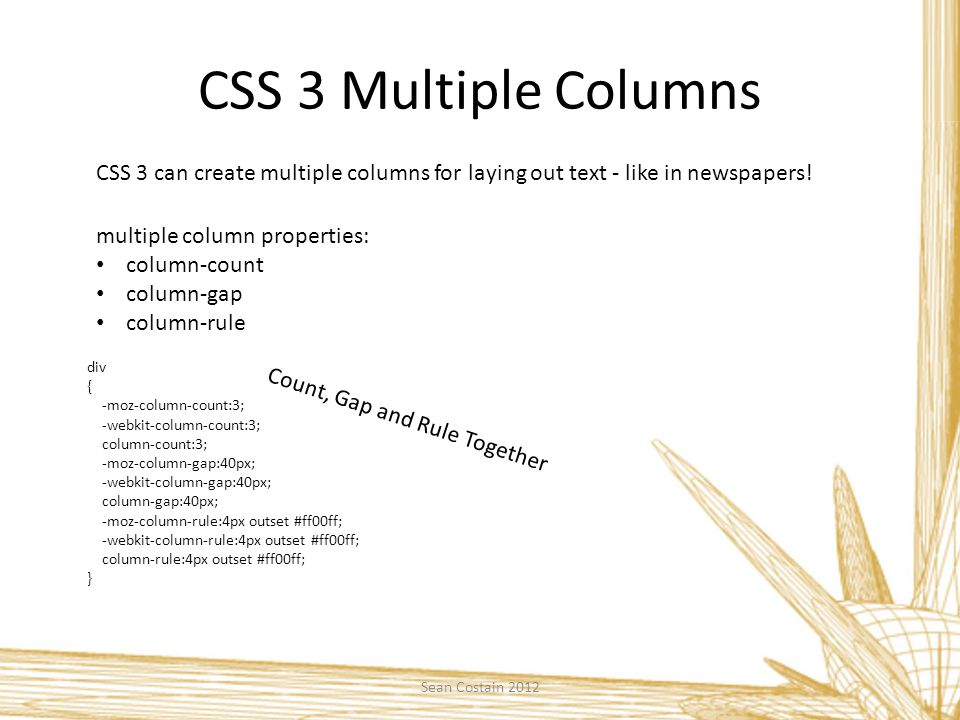 CSS 3 Multiple Columns CSS 3 can create multiple columns for laying out text - like in newspapers.