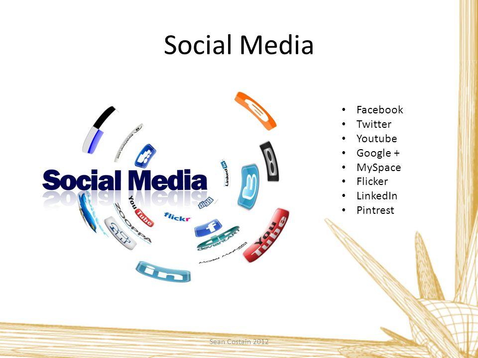 Social Media Facebook Twitter Youtube Google + MySpace Flicker LinkedIn Pintrest Sean Costain 2012