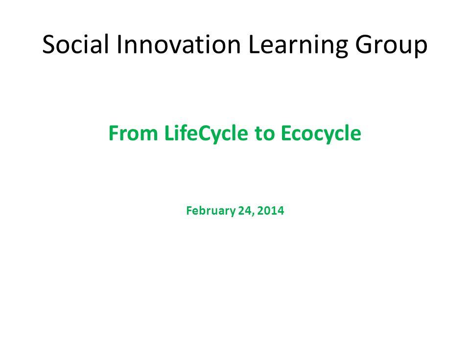 Objectives of Session Learn basics of the Ecocycle model Explore its relevance and use in partner organizations