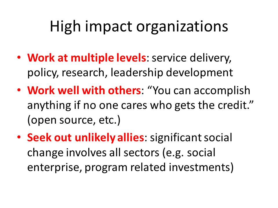 """High impact organizations Work at multiple levels: service delivery, policy, research, leadership development Work well with others: """"You can accompli"""