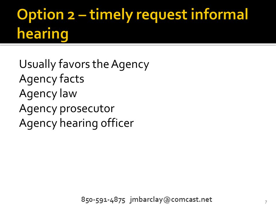 Usually favors the Agency Agency facts Agency law Agency prosecutor Agency hearing officer 850-591-4875 jmbarclay@comcast.net 7