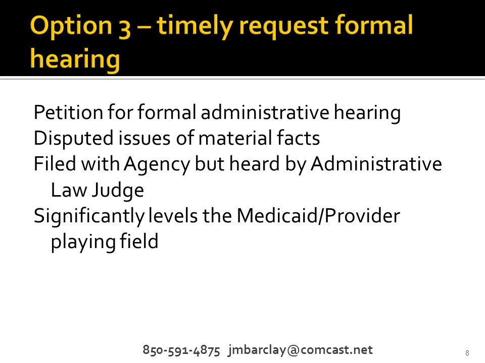 Petition for formal administrative hearing Disputed issues of material facts Filed with Agency but heard by Administrative Law Judge Significantly levels the Medicaid/Provider playing field 850-591-4875 jmbarclay@comcast.net 8