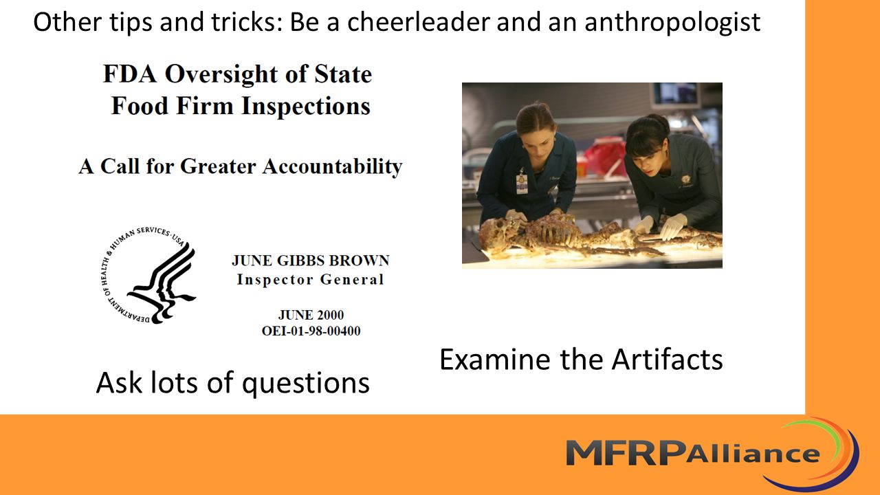 Examine the Artifacts Other tips and tricks: Be a cheerleader and an anthropologist Ask lots of questions