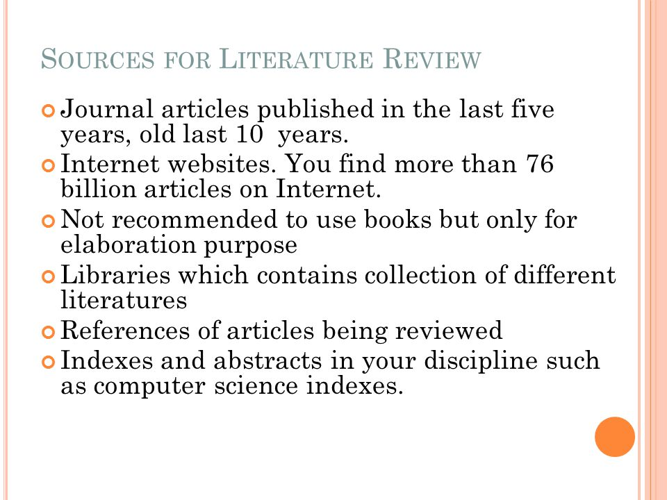 Journal articles published in the last five years, old last 10 years. Internet websites. You find more than 76 billion articles on Internet. Not recom