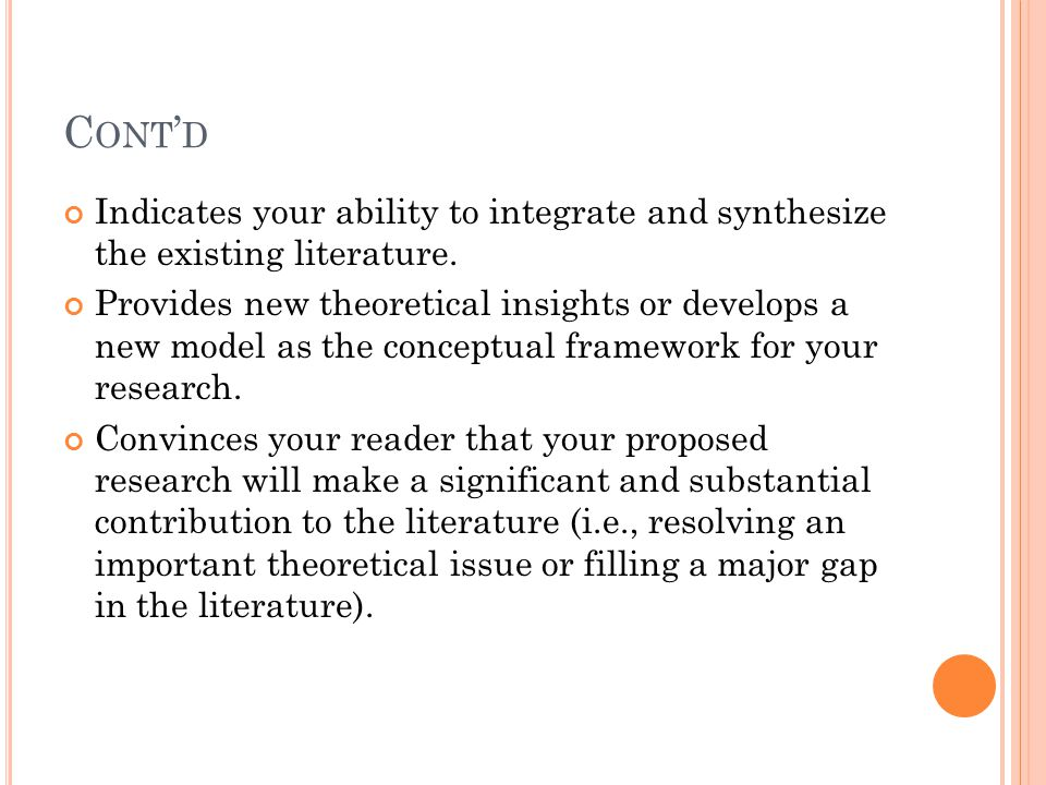 Indicates your ability to integrate and synthesize the existing literature. Provides new theoretical insights or develops a new model as the conceptua