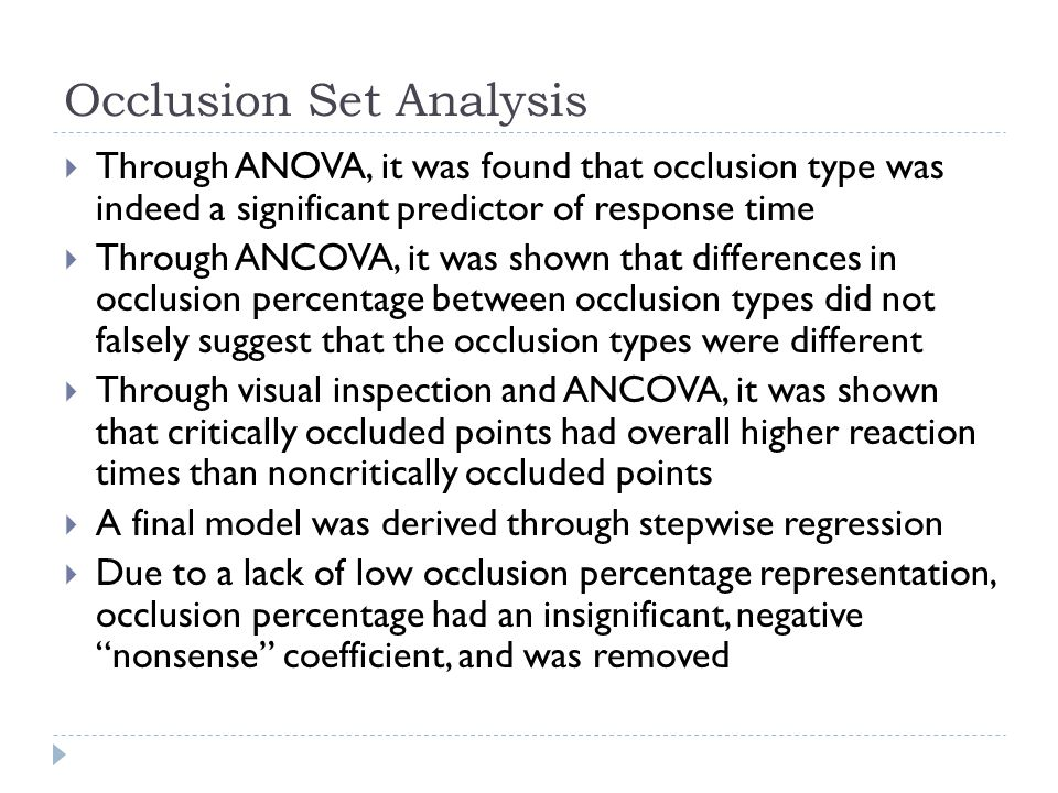 Occlusion Set Analysis  Through ANOVA, it was found that occlusion type was indeed a significant predictor of response time  Through ANCOVA, it was
