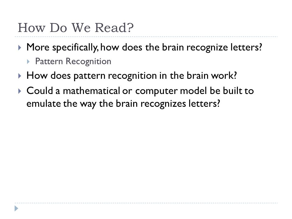 How Do We Read.  More specifically, how does the brain recognize letters.