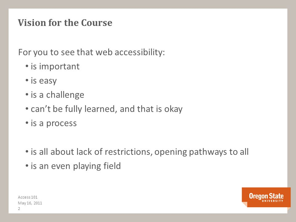 Accessibility Basics for the Web: Outline Vision for the Course Goals for the Course Why Web Accessibility Should be a Focus IT Access Policy User Per