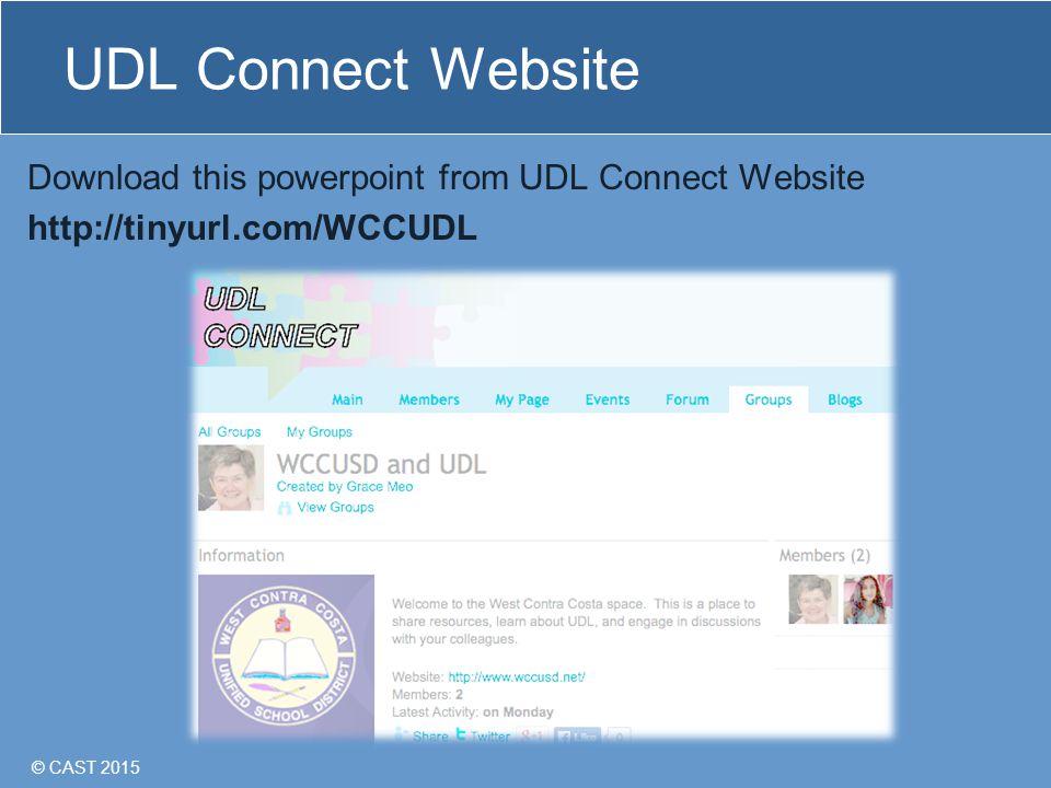 © CAST 2015 UDL Connect Website Download this powerpoint from UDL Connect Website http://tinyurl.com/WCCUDL