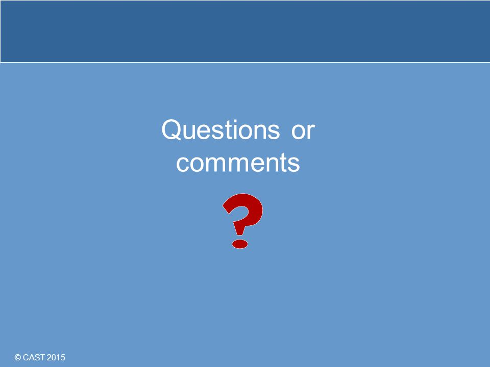 © CAST 2015 Questions or comments