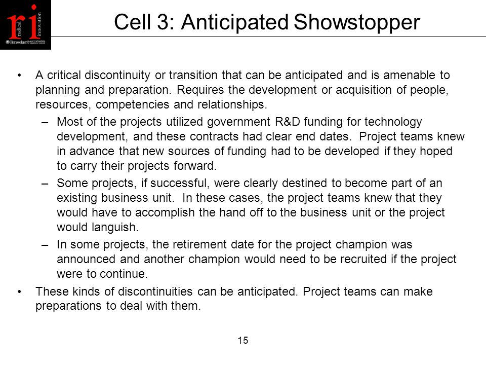 15 Cell 3: Anticipated Showstopper A critical discontinuity or transition that can be anticipated and is amenable to planning and preparation.