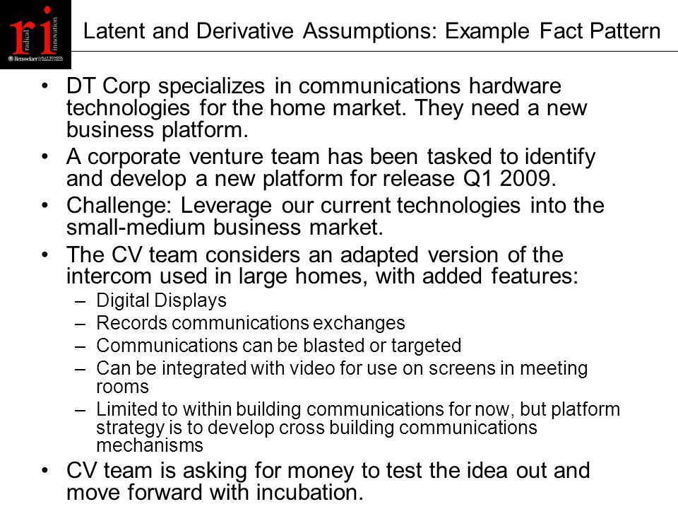 Latent and Derivative Assumptions: Example Fact Pattern DT Corp specializes in communications hardware technologies for the home market.