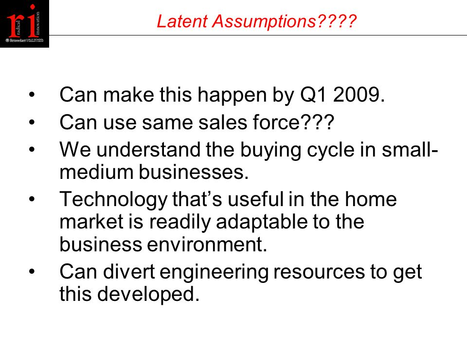 Can make this happen by Q1 2009. Can use same sales force .