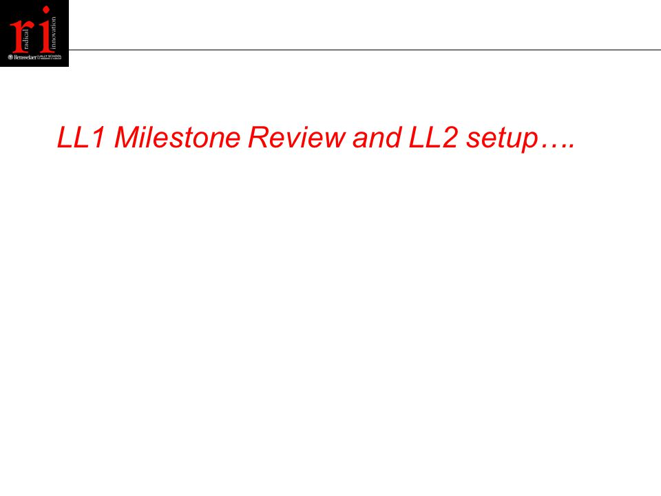 LL1 Milestone Review and LL2 setup….