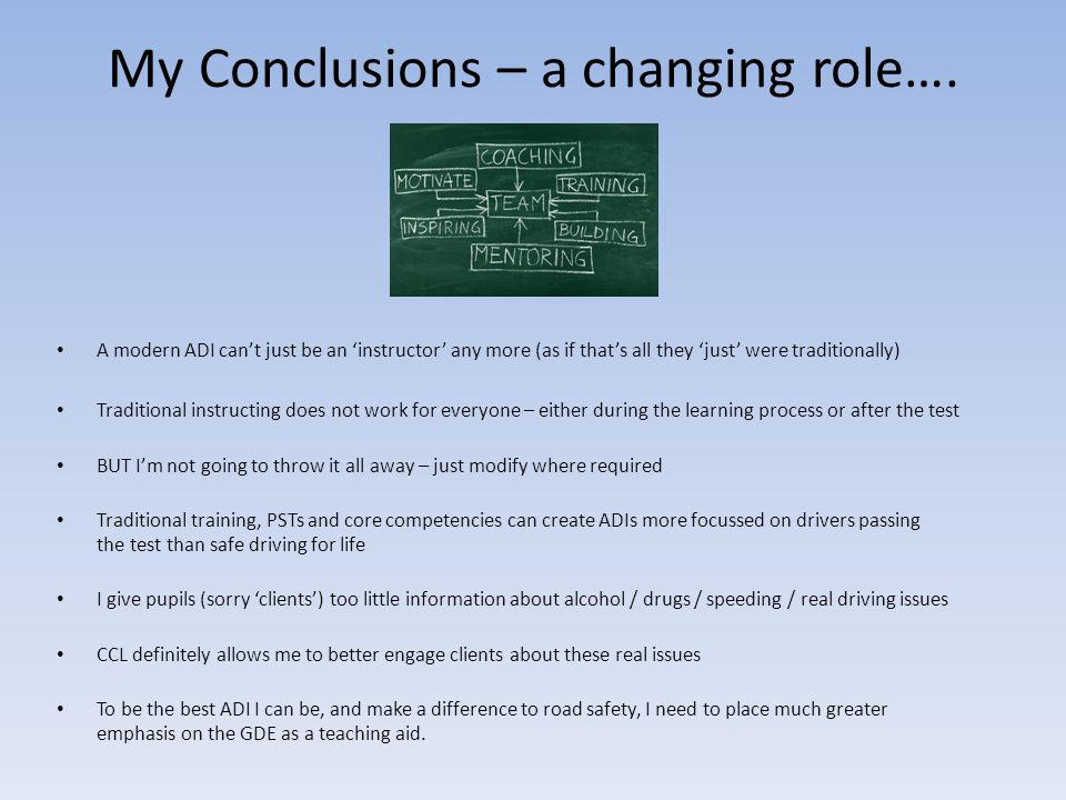 My Conclusions – a changing role…. A modern ADI can't just be an 'instructor' any more (as if that's all they 'just' were traditionally) Traditional i