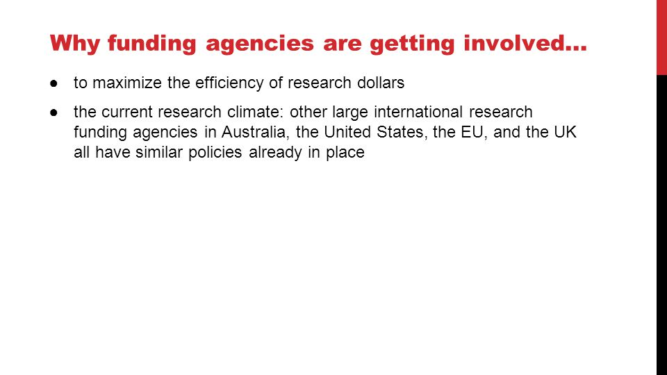 Why funding agencies are getting involved... ●to maximize the efficiency of research dollars ●the current research climate: other large international
