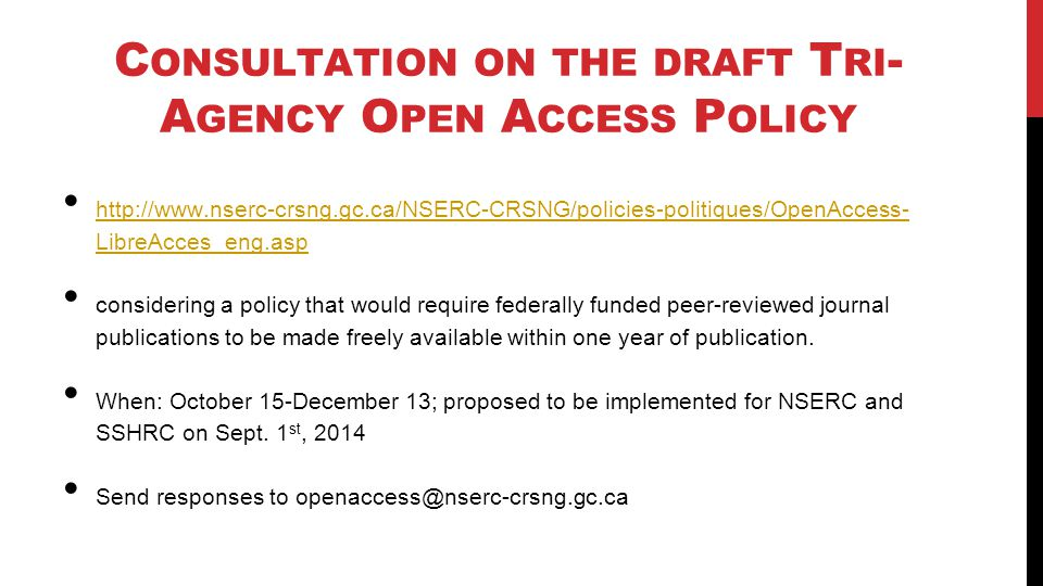 C ONSULTATION ON THE DRAFT T RI - A GENCY O PEN A CCESS P OLICY http://www.nserc-crsng.gc.ca/NSERC-CRSNG/policies-politiques/OpenAccess- LibreAcces_en