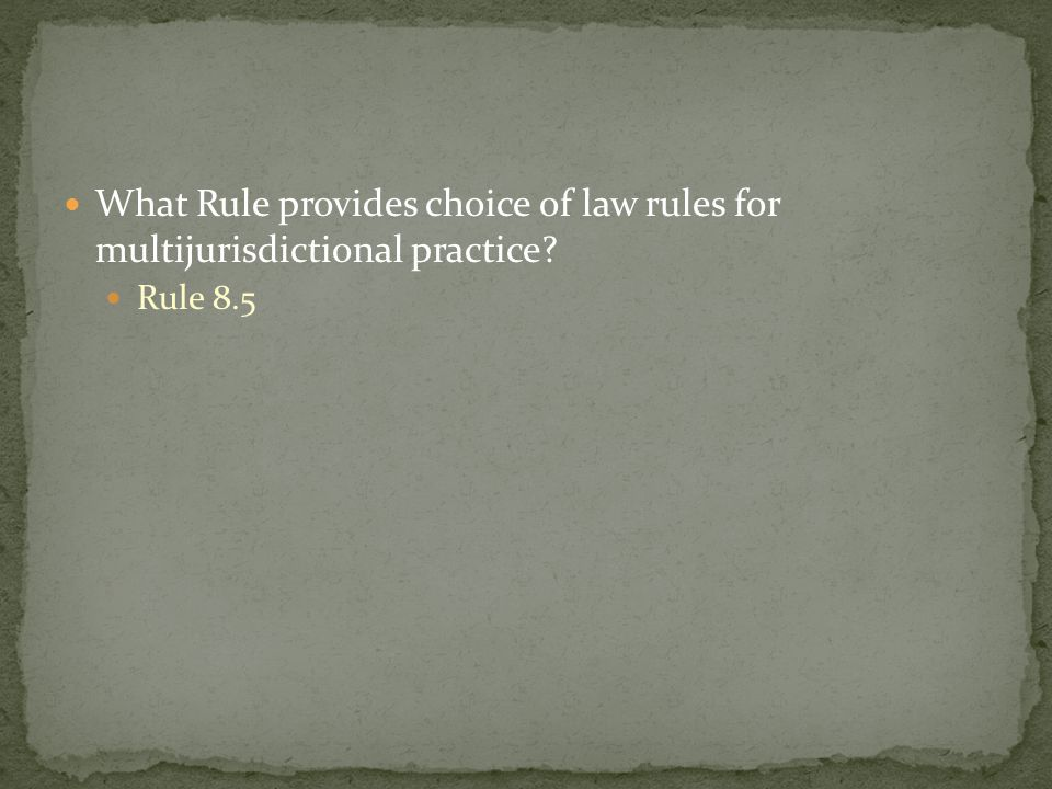 What Rule provides choice of law rules for multijurisdictional practice Rule 8.5