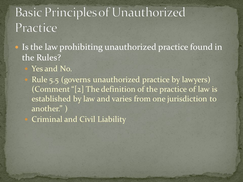 Is the law prohibiting unauthorized practice found in the Rules.