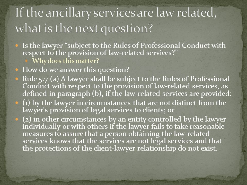 Is the lawyer subject to the Rules of Professional Conduct with respect to the provision of law-related services Why does this matter.