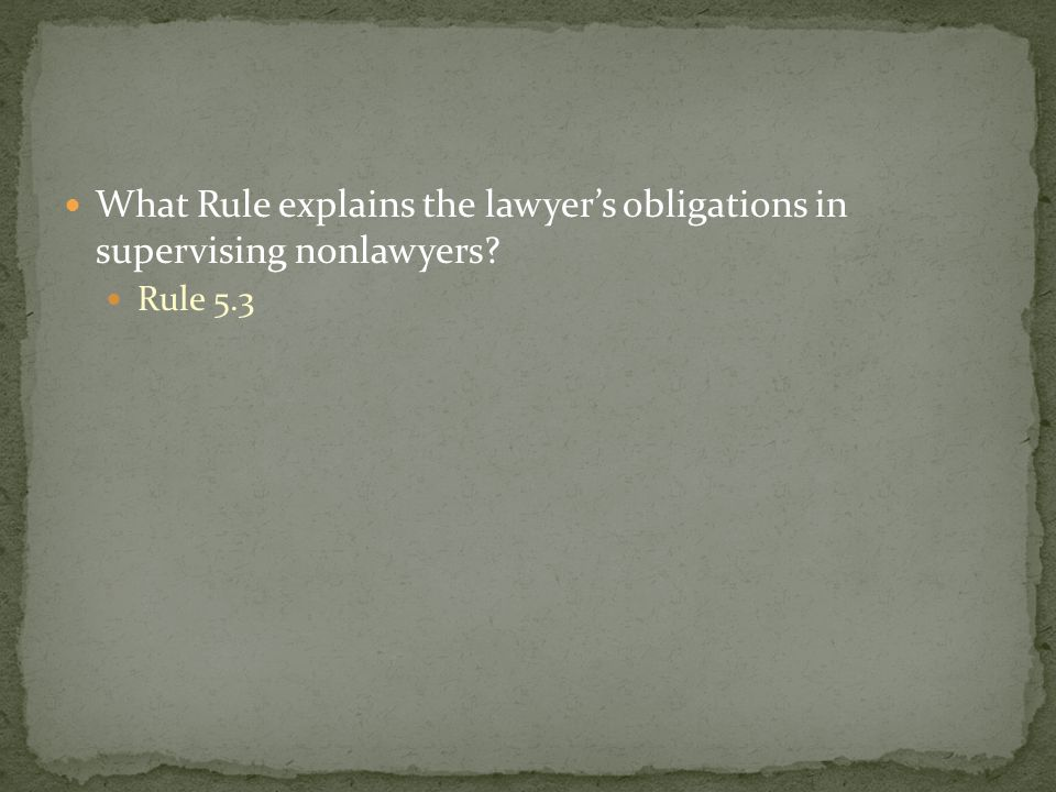 What Rule explains the lawyer's obligations in supervising nonlawyers Rule 5.3