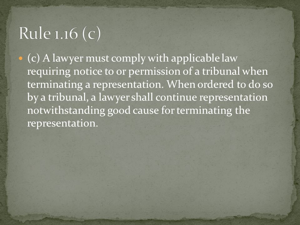 (c) A lawyer must comply with applicable law requiring notice to or permission of a tribunal when terminating a representation.