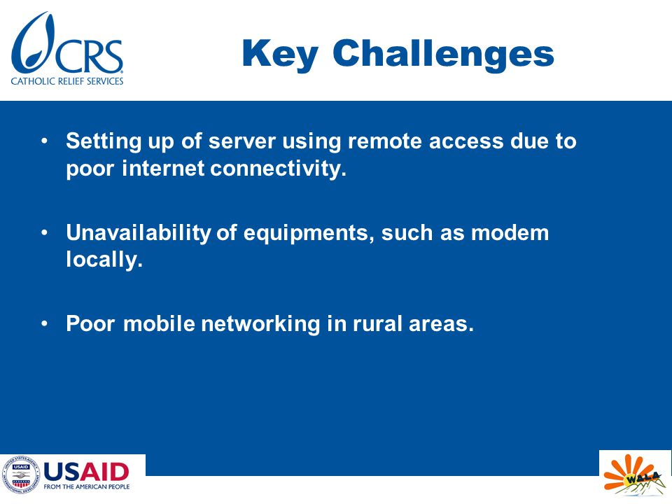 Key Challenges Setting up of server using remote access due to poor internet connectivity.