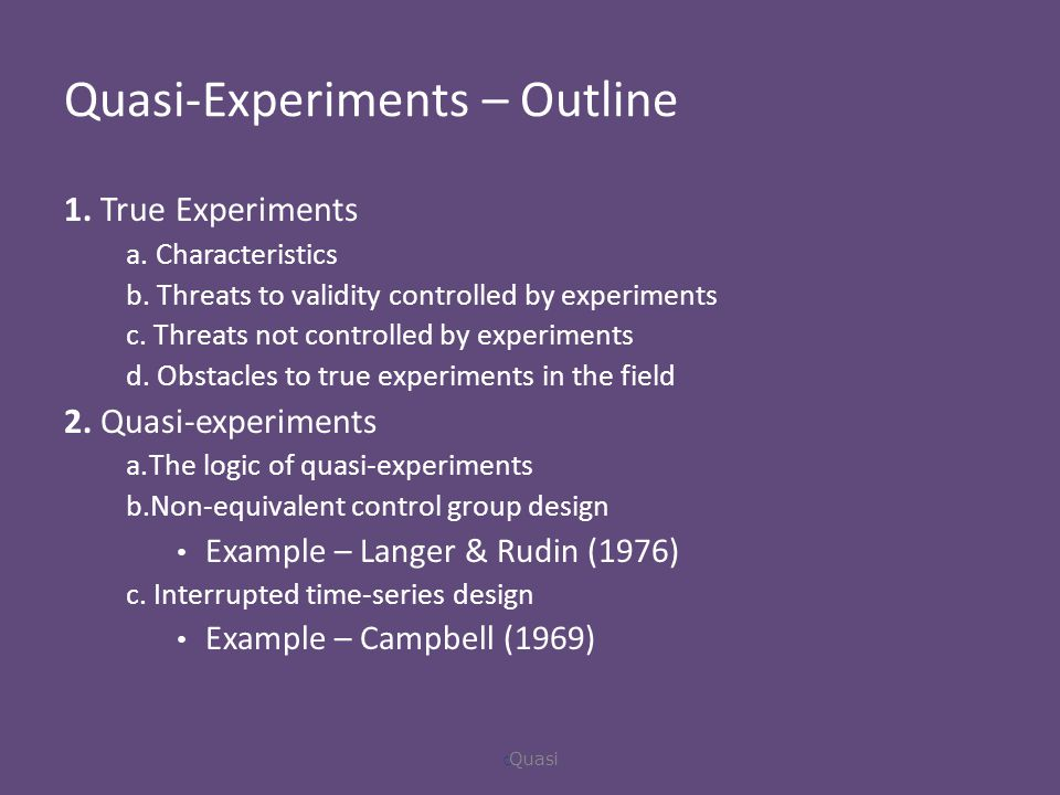 Quasi-Experiments – Outline 1. True Experiments a.