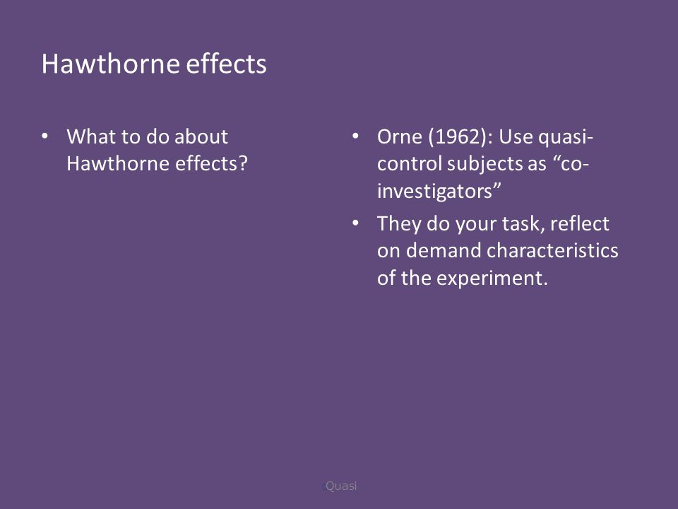 Hawthorne effects What to do about Hawthorne effects.