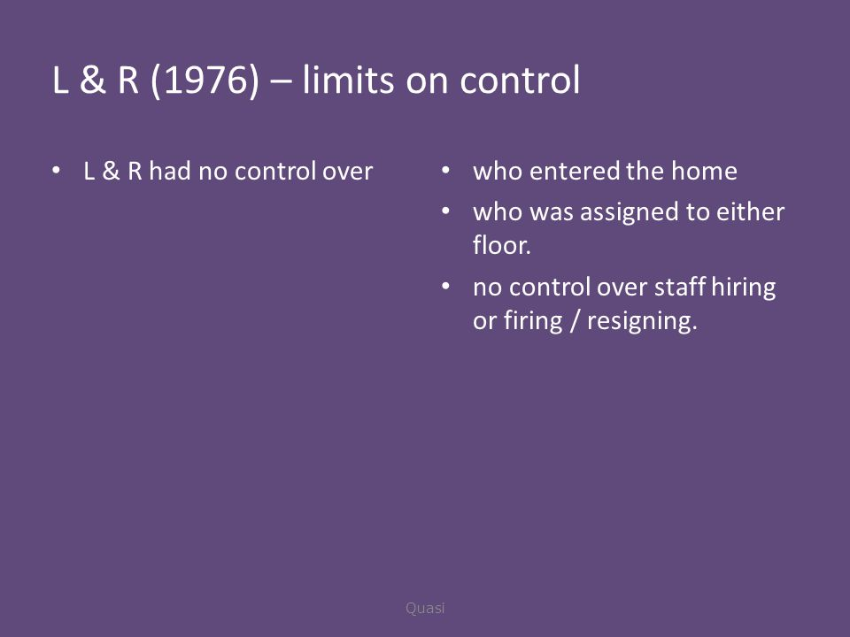 L & R (1976) – limits on control L & R had no control over who entered the home who was assigned to either floor.