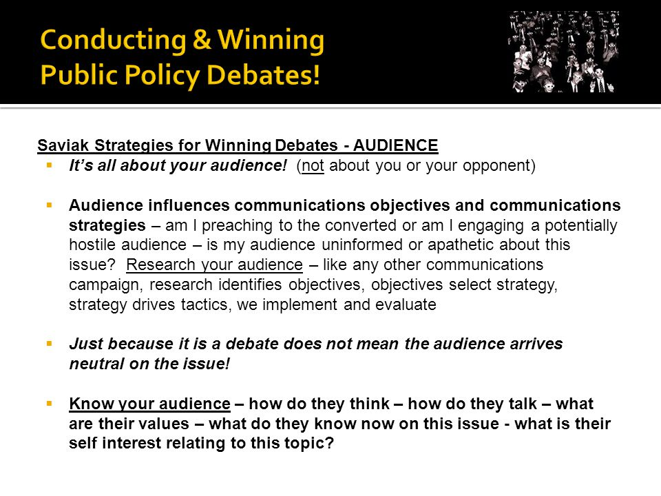Saviak Strategies for Winning Debates - AUDIENCE  It's all about your audience.