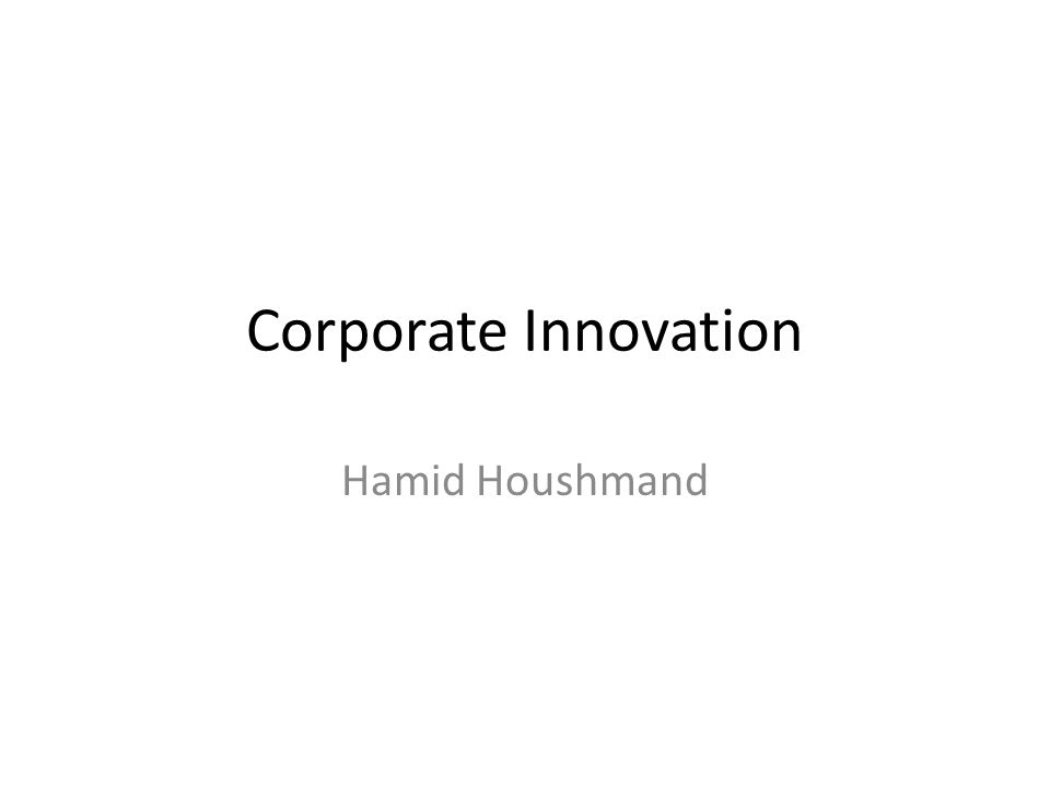 Corporate Innovation Hamid Houshmand