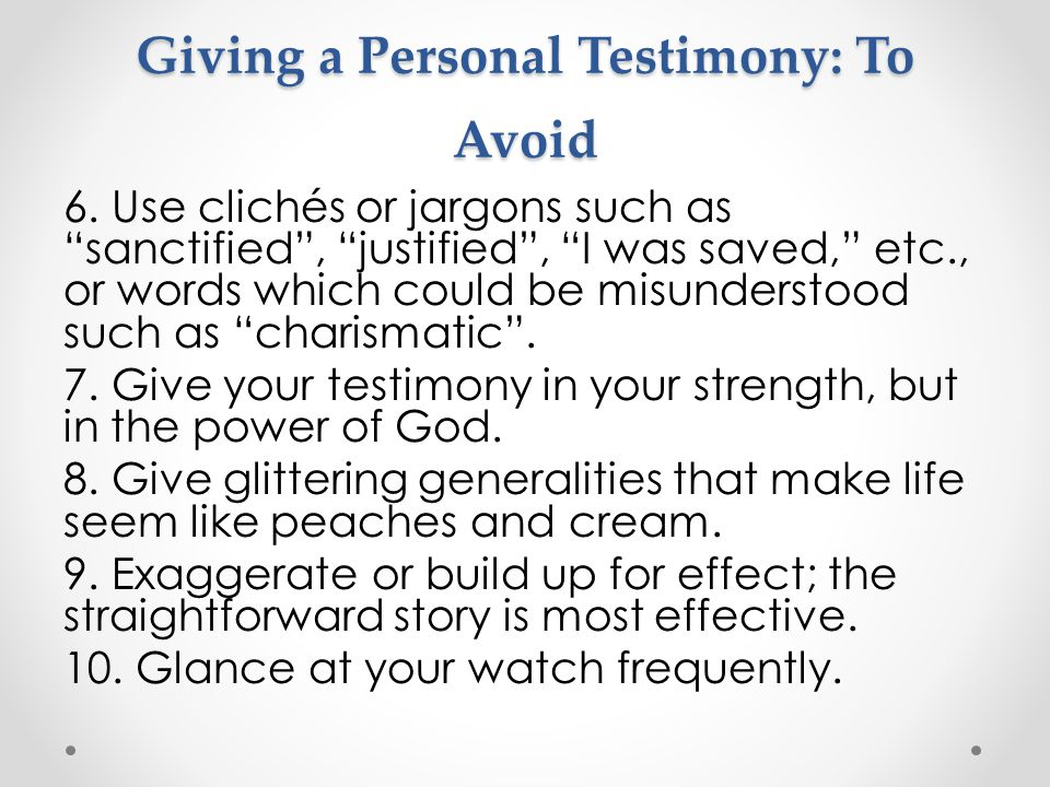 "Giving a Personal Testimony: To Avoid 6. Use clichés or jargons such as ""sanctified"", ""justified"", ""I was saved,"" etc., or words which could be misund"