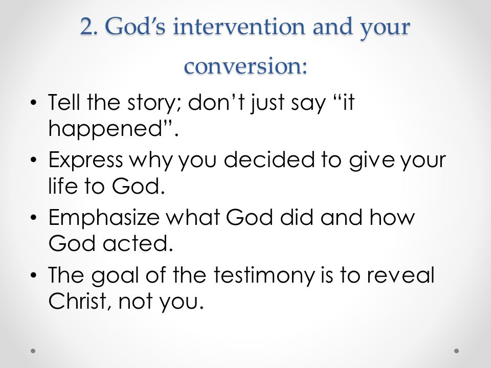 "2. God's intervention and your conversion: Tell the story; don't just say ""it happened"". Express why you decided to give your life to God. Emphasize w"