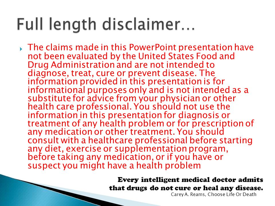  The claims made in this PowerPoint presentation have not been evaluated by the United States Food and Drug Administration and are not intended to di